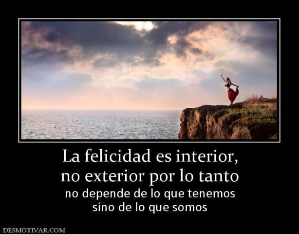 103716_la-felicidad-es-interior-no-exterior-por-lo-tanto